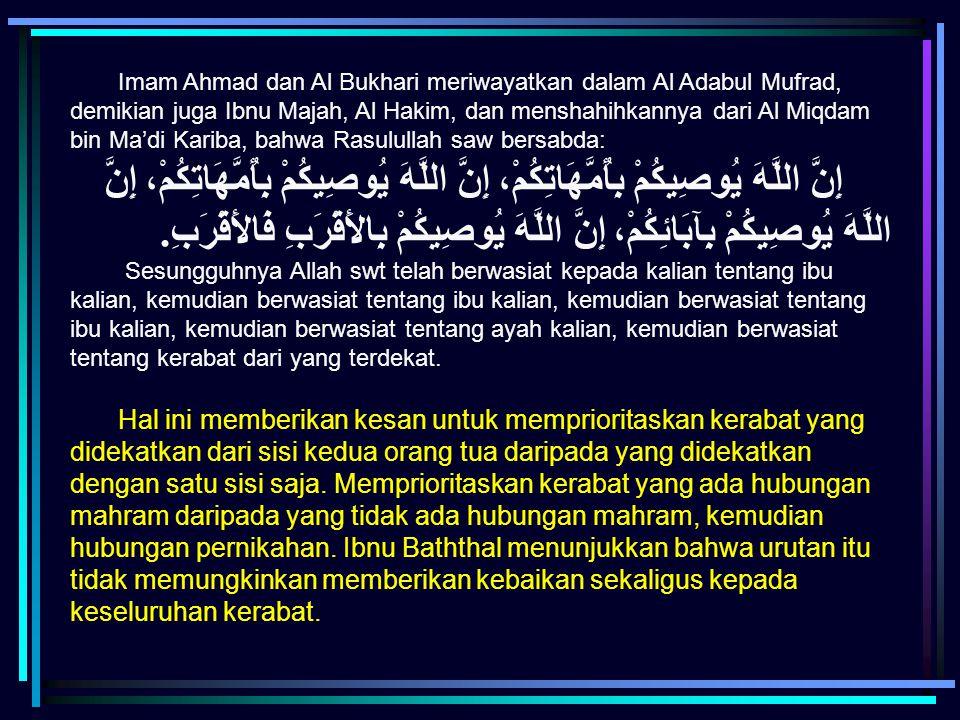 Imam Ahmad dan Al Bukhari meriwayatkan dalam Al Adabul Mufrad, demikian juga Ibnu Majah, Al Hakim, dan menshahihkannya dari Al Miqdam bin Ma'di Kariba