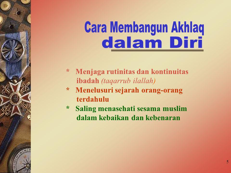 5 * Menjaga rutinitas dan kontinuitas ibadah (taqarrub ilallah) * Menelusuri sejarah orang-orang terdahulu * Saling menasehati sesama muslim dalam kebaikan dan kebenaran