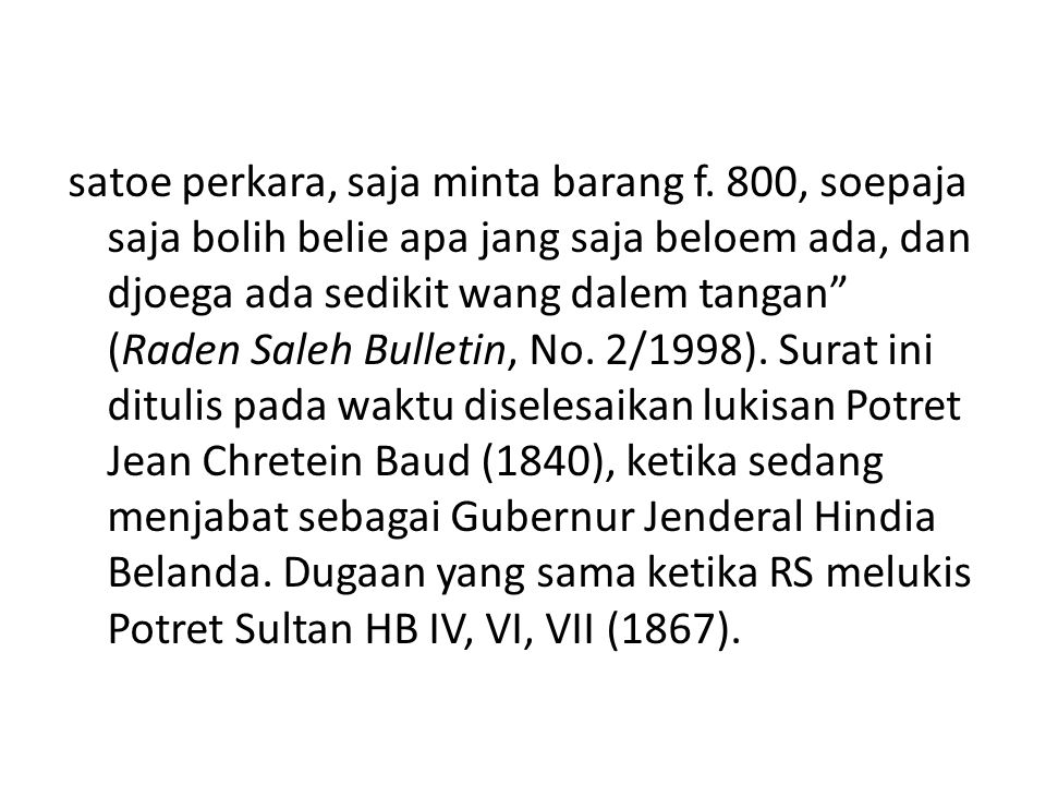 Potret Herman Willem Daendels dengan seragam, (1838), cat minyak, kanvas, 120 x 98 cm Potret Herman Willem Daendels, (1838), cat minyak, kanvas, 77 x 61 cm Potret Bupati Cianjur, Raden Adipati Kusumaningrat, (1852), cat minyak, kanvas, 27.5 x 22.5 cm