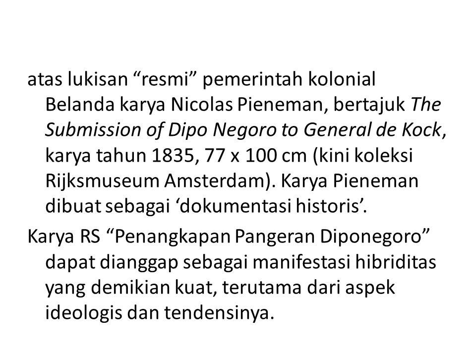 Nicolas Pieneman, Penyerahan Diri Dipo Negoro kepada Jenderal de Kock, 28 Maret 1830 (1835), 77 x 100 cm Raden Saleh, Penangkapan Pangeran Diponegoro (1857), 112 x 179 cm