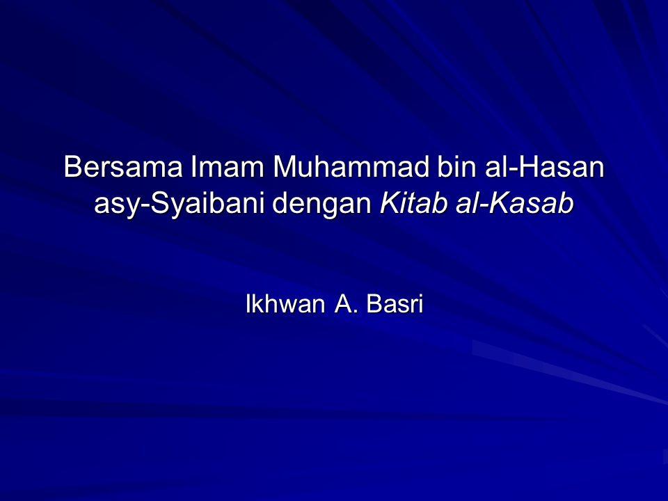 Bersama Imam Muhammad bin al-Hasan asy-Syaibani dengan Kitab al-Kasab Ikhwan A. Basri