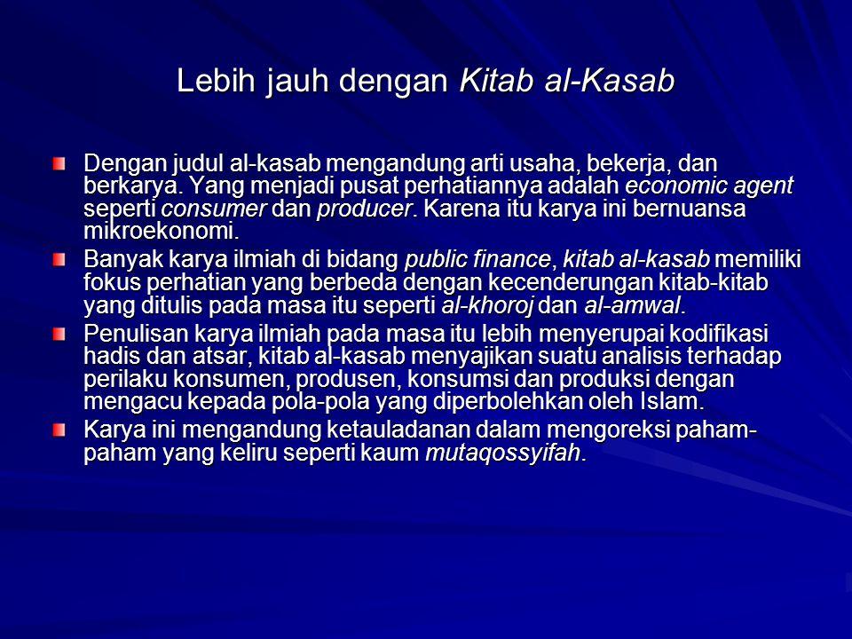 Lebih jauh dengan Kitab al-Kasab Dengan judul al-kasab mengandung arti usaha, bekerja, dan berkarya. Yang menjadi pusat perhatiannya adalah economic a