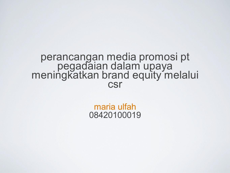 perancangan media promosi pt pegadaian dalam upaya meningkatkan brand equity melalui csr maria ulfah 08420100019