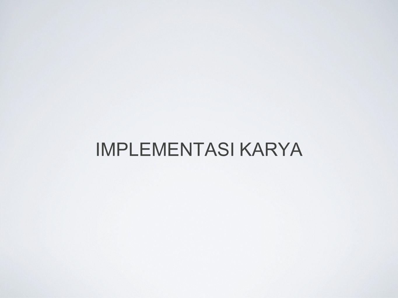 IMPLEMENTASI KARYA