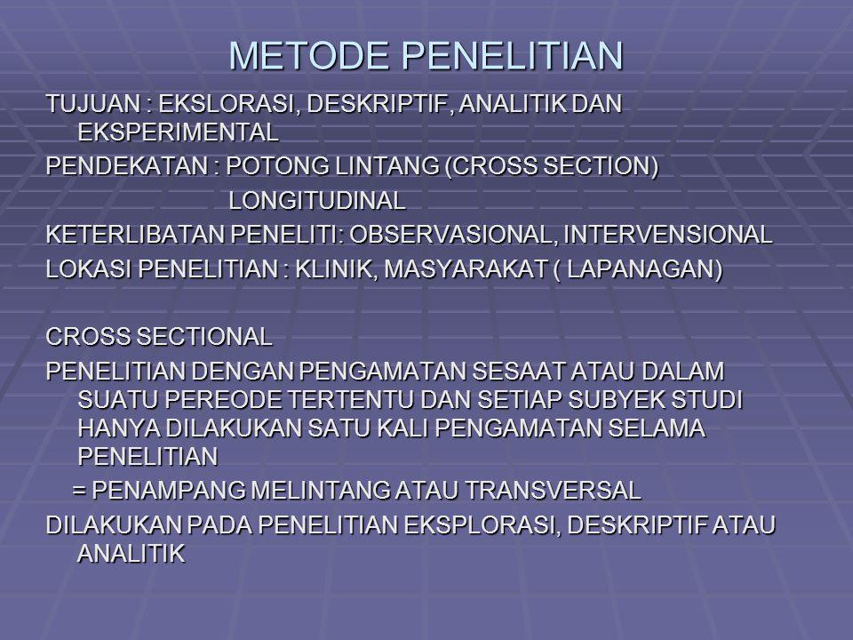 PEMILIHAN RANCANGAN PENELITIAN TERGANTUNG TUJUAN PENELITIAN MENULUSURI FAKTOR PENYEBAB  KASUS-KONTROL DAN EKSPLORASI MENGETAHUI PREVALENSI, KARAKTERISTIK RESPONDEN  DESKRIPTIF CROSS SECTIONAL MENELUSURI FAKTOR PENYEBAB PENYAKIT DENGAN KLASIFIKASI YG TELAH ADA  EKSPLORATIF – DESKRIPTIF MENCARI HUBUNGAN SEBAB-AKIBAT ANTARA FAKTOR RESIKO DENGAN TIMBULNYA PENYAKIT  EKSPERIMEN/ANALITIK PEN.