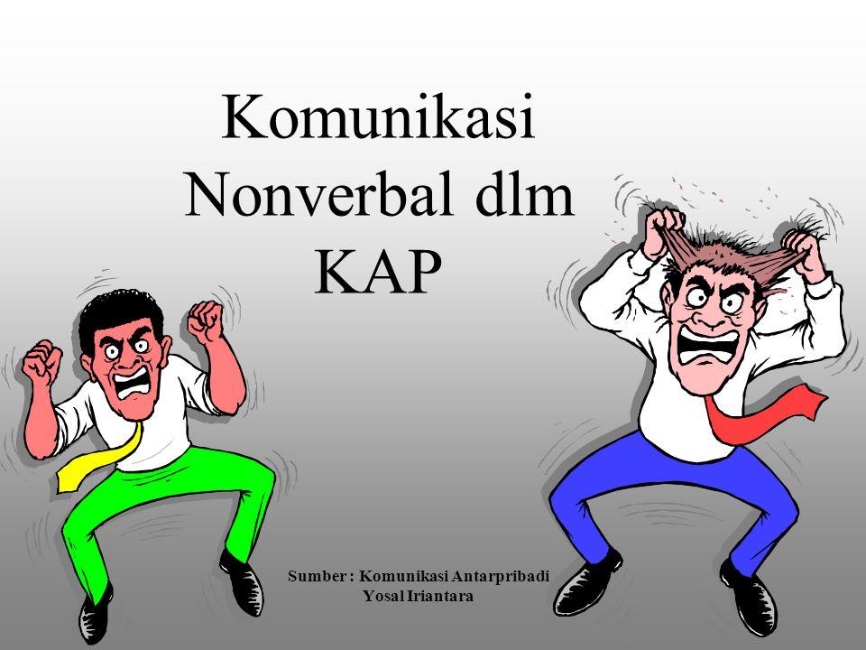 Komunikasi Nonverbal dlm KAP Sumber : Komunikasi Antarpribadi Yosal Iriantara
