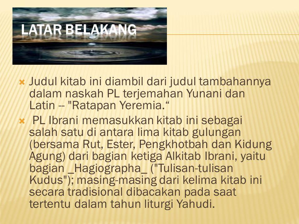  Judul kitab ini diambil dari judul tambahannya dalam naskah PL terjemahan Yunani dan Latin -- Ratapan Yeremia.  PL Ibrani memasukkan kitab ini sebagai salah satu di antara lima kitab gulungan (bersama Rut, Ester, Pengkhotbah dan Kidung Agung) dari bagian ketiga Alkitab Ibrani, yaitu bagian _Hagiographa_ ( Tulisan-tulisan Kudus ); masing-masing dari kelima kitab ini secara tradisional dibacakan pada saat tertentu dalam tahun liturgi Yahudi.
