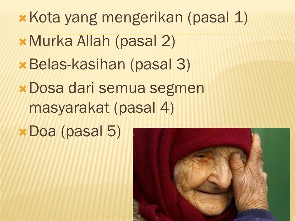  Kota yang mengerikan (pasal 1)  Murka Allah (pasal 2)  Belas-kasihan (pasal 3)  Dosa dari semua segmen masyarakat (pasal 4)  Doa (pasal 5)