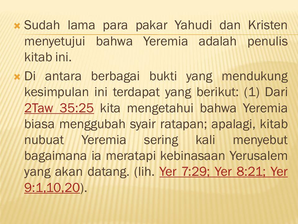  (2) Gambaran yang hidup dalam kitab Ratapan tentang peristiwa malapetaka itu memberikan kesan bahwa ini dikisahkan oleh seorang saksi mata; Yeremia adalah satu- satunya penulis kitab PL yang diketahui telah menyaksikan langsung musibah Yerusalem pada tahun 586 SM.