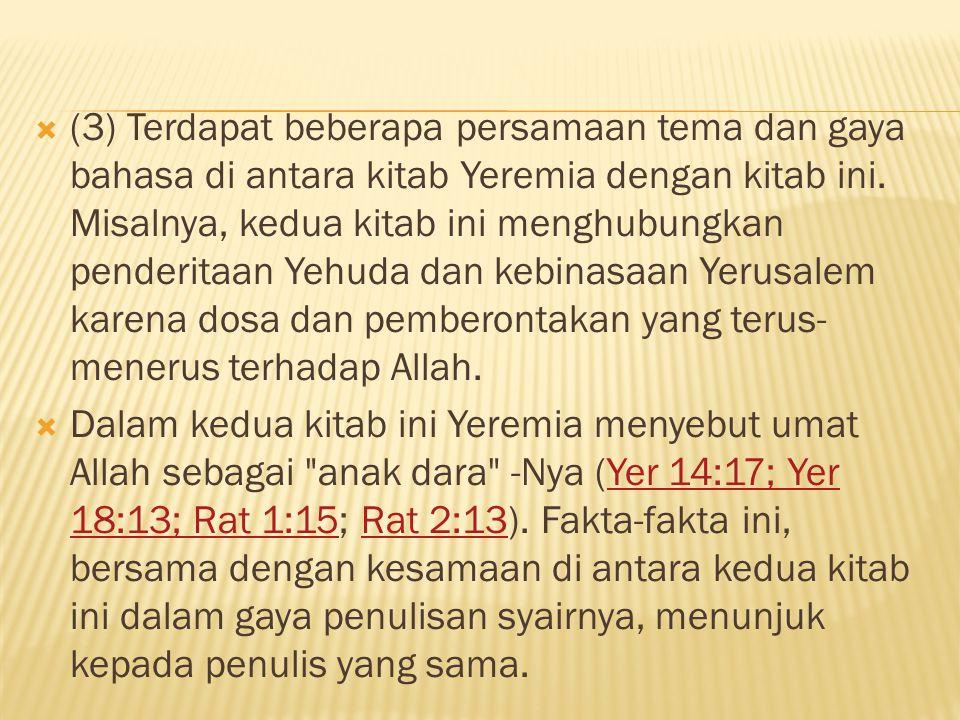 (3) Terdapat beberapa persamaan tema dan gaya bahasa di antara kitab Yeremia dengan kitab ini.