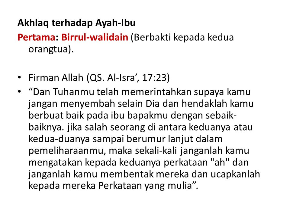 """Akhlaq terhadap Ayah-Ibu Pertama: Birrul-walidain (Berbakti kepada kedua orangtua). Firman Allah (QS. Al-Isra', 17:23) """"Dan Tuhanmu telah memerintahka"""