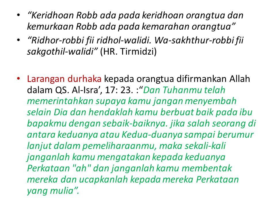 """Keridhoan Robb ada pada keridhoan orangtua dan kemurkaan Robb ada pada kemarahan orangtua"" ""Ridhor-robbi fii ridhol-walidi. Wa-sakhthur-robbi fii sak"