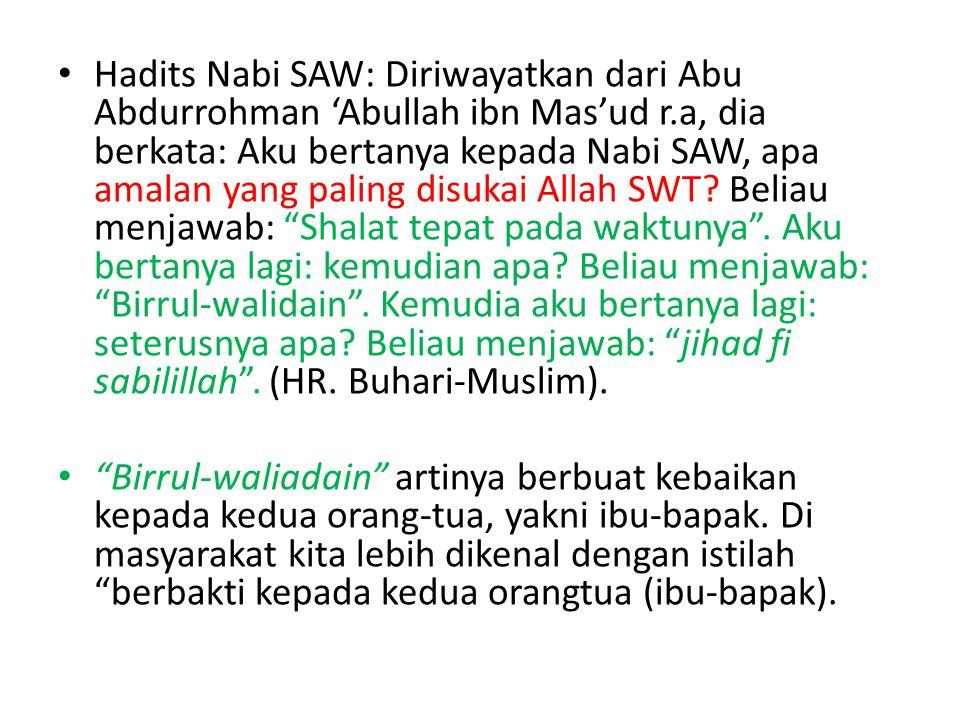 Hadits Nabi SAW: Diriwayatkan dari Abu Abdurrohman 'Abullah ibn Mas'ud r.a, dia berkata: Aku bertanya kepada Nabi SAW, apa amalan yang paling disukai