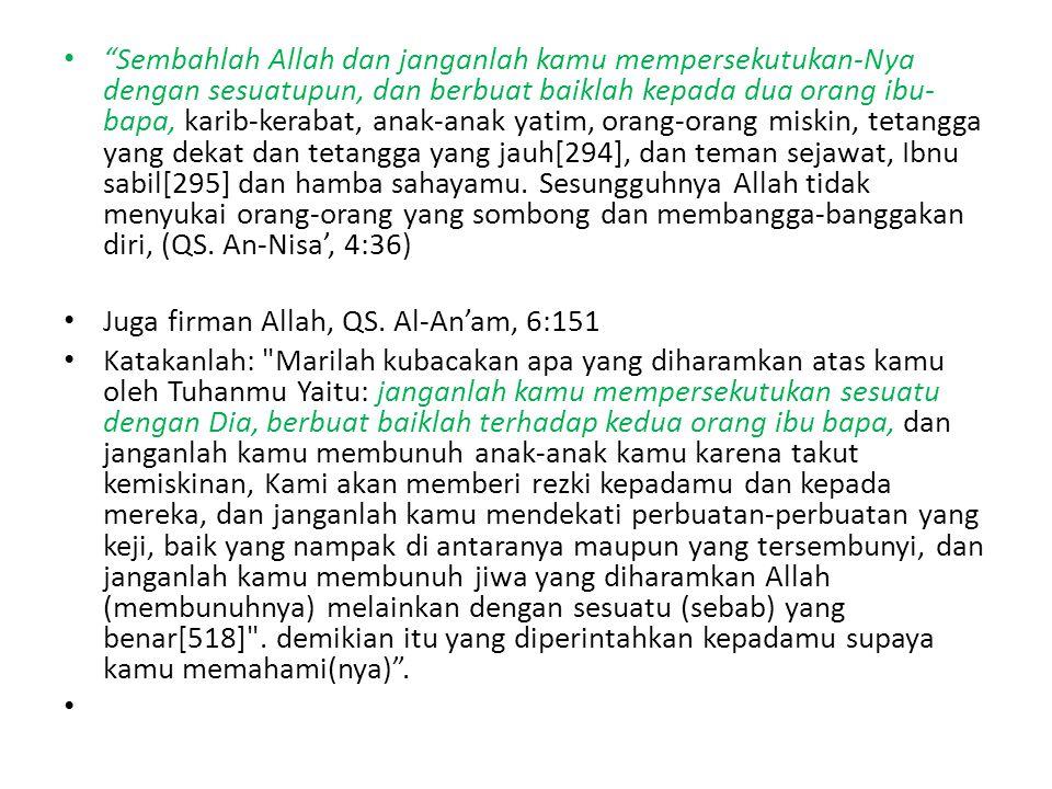 """""""Sembahlah Allah dan janganlah kamu mempersekutukan-Nya dengan sesuatupun, dan berbuat baiklah kepada dua orang ibu- bapa, karib-kerabat, anak-anak ya"""