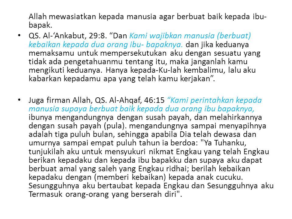 """Allah mewasiatkan kepada manusia agar berbuat baik kepada ibu- bapak. QS. Al-'Ankabut, 29:8. """"Dan Kami wajibkan manusia (berbuat) kebaikan kepada dua"""
