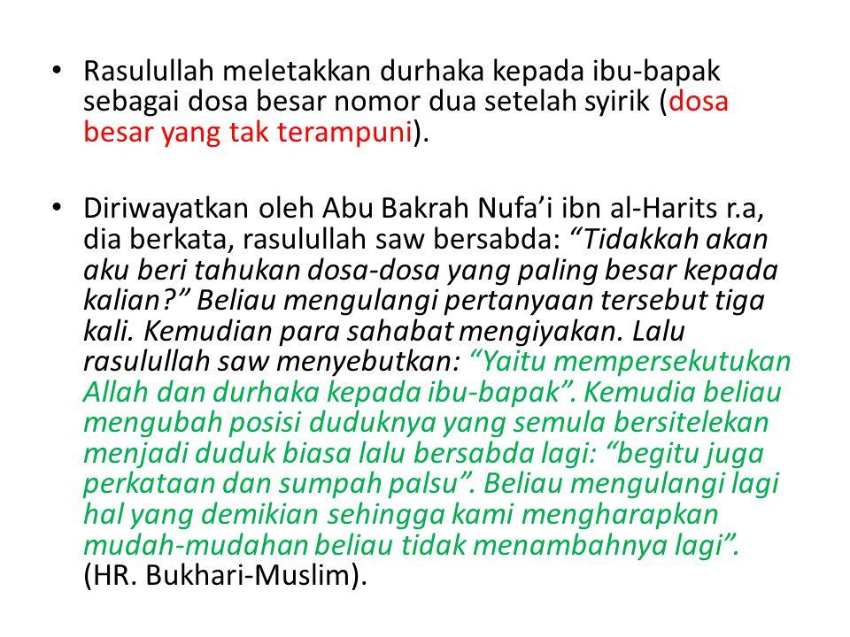 Rasulullah meletakkan durhaka kepada ibu-bapak sebagai dosa besar nomor dua setelah syirik (dosa besar yang tak terampuni). Diriwayatkan oleh Abu Bakr