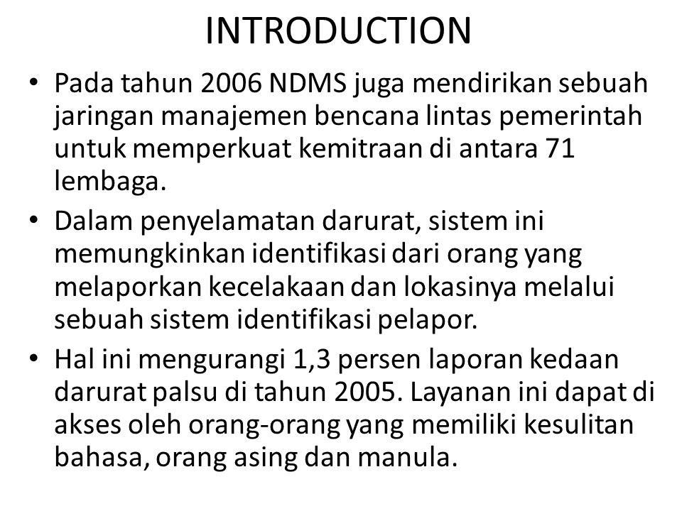 INTRODUCTION Pada tahun 2006 NDMS juga mendirikan sebuah jaringan manajemen bencana lintas pemerintah untuk memperkuat kemitraan di antara 71 lembaga.
