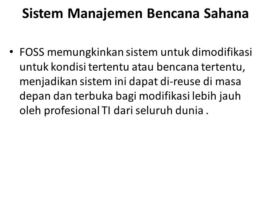 Sistem Manajemen Bencana Sahana FOSS memungkinkan sistem untuk dimodifikasi untuk kondisi tertentu atau bencana tertentu, menjadikan sistem ini dapat