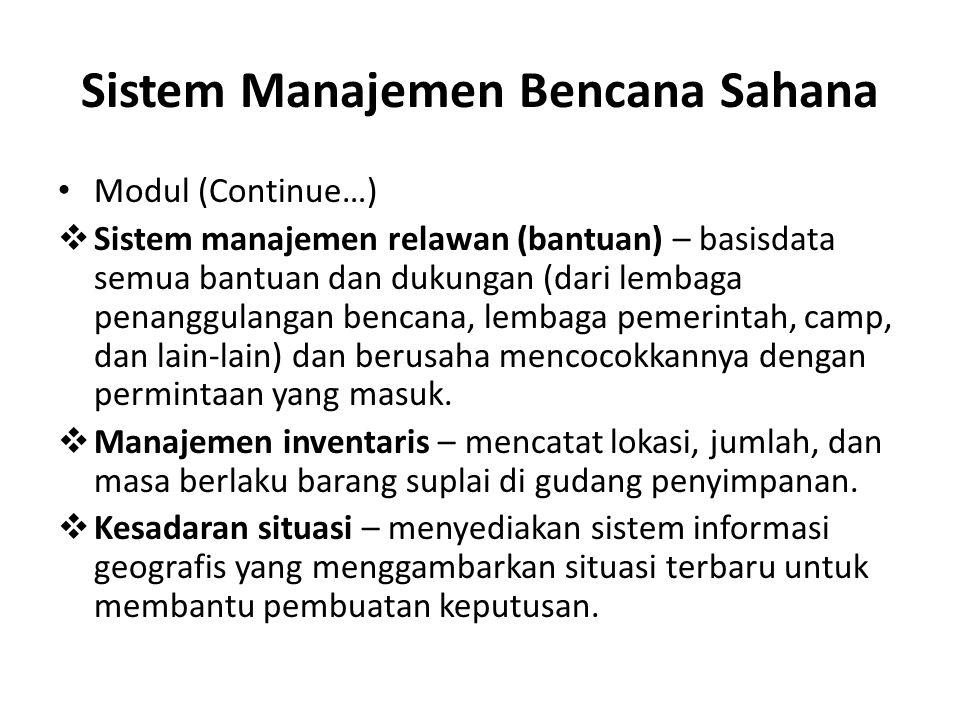 Sistem Manajemen Bencana Sahana Modul (Continue…)  Sistem manajemen relawan (bantuan) – basisdata semua bantuan dan dukungan (dari lembaga penanggula