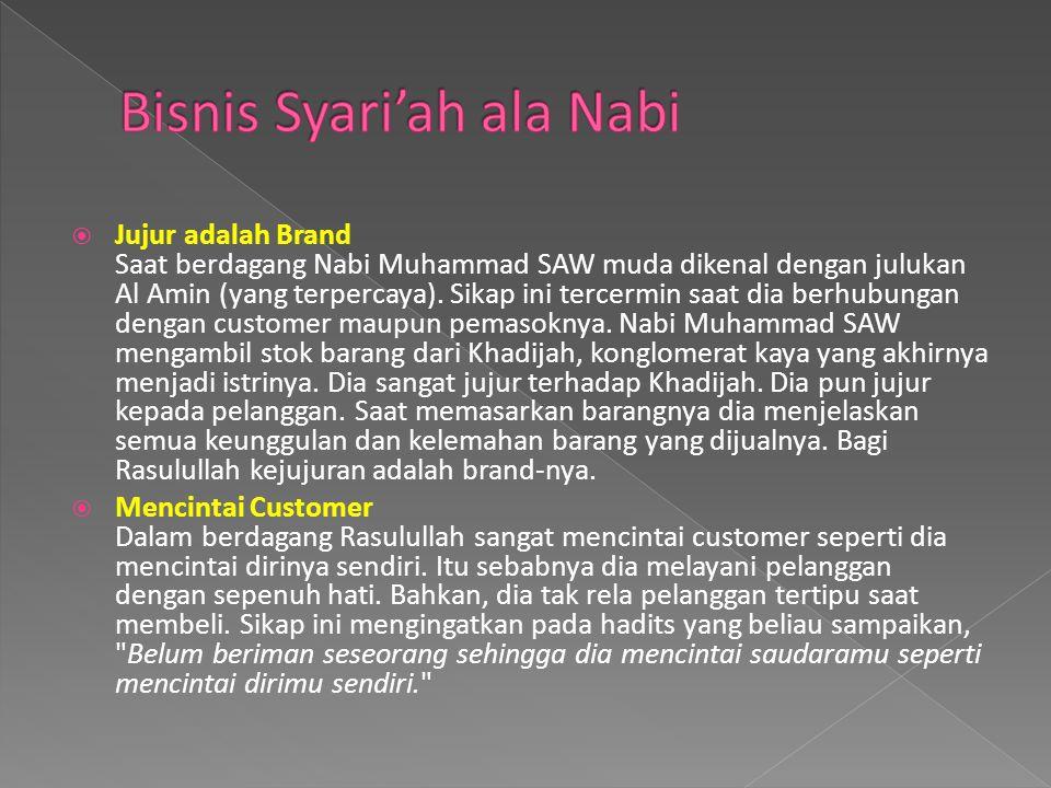  Jujur adalah Brand Saat berdagang Nabi Muhammad SAW muda dikenal dengan julukan Al Amin (yang terpercaya). Sikap ini tercermin saat dia berhubungan