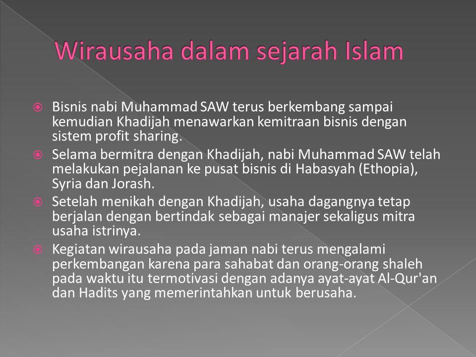  Bisnis nabi Muhammad SAW terus berkembang sampai kemudian Khadijah menawarkan kemitraan bisnis dengan sistem profit sharing.  Selama bermitra denga