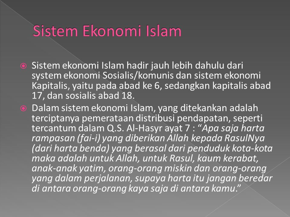  Sistem ekonomi Islam hadir jauh lebih dahulu dari system ekonomi Sosialis/komunis dan sistem ekonomi Kapitalis, yaitu pada abad ke 6, sedangkan kapi