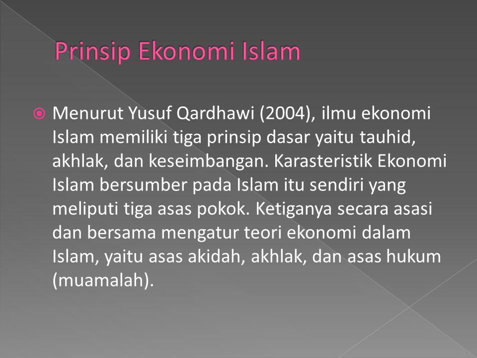  Menurut Yusuf Qardhawi (2004), ilmu ekonomi Islam memiliki tiga prinsip dasar yaitu tauhid, akhlak, dan keseimbangan. Karasteristik Ekonomi Islam be
