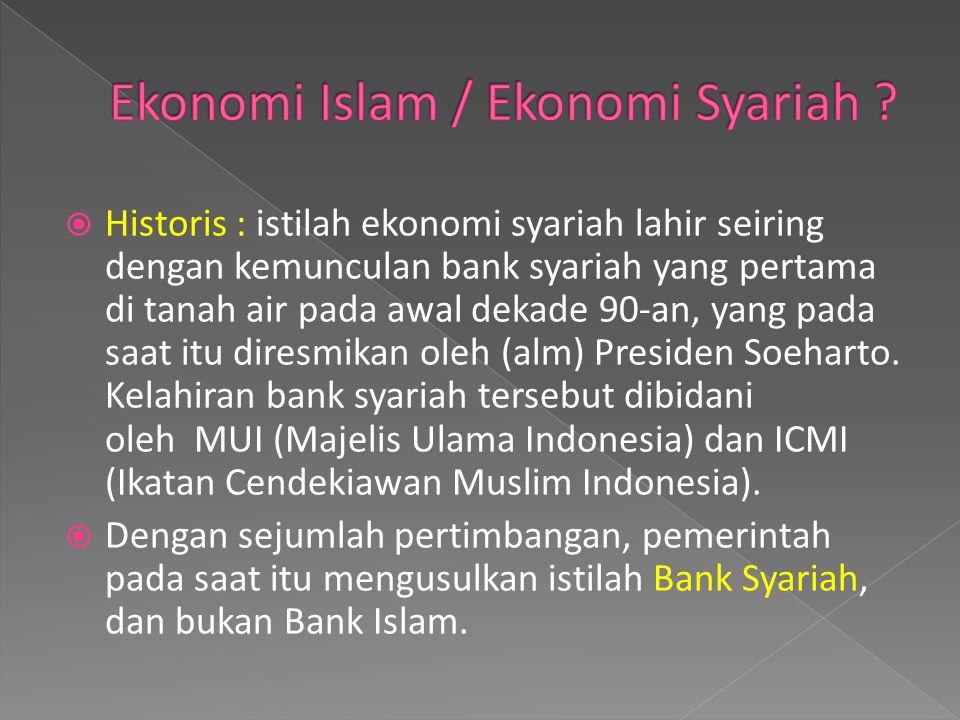  Historis : istilah ekonomi syariah lahir seiring dengan kemunculan bank syariah yang pertama di tanah air pada awal dekade 90-an, yang pada saat itu