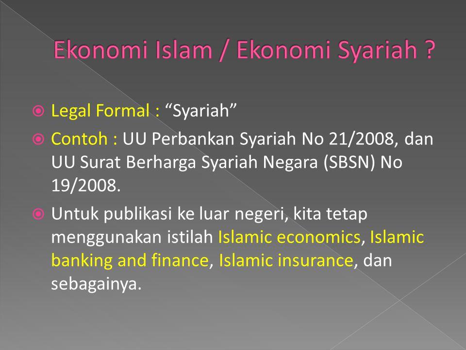 """ Legal Formal : """"Syariah""""  Contoh : UU Perbankan Syariah No 21/2008, dan UU Surat Berharga Syariah Negara (SBSN) No 19/2008.  Untuk publikasi ke lu"""