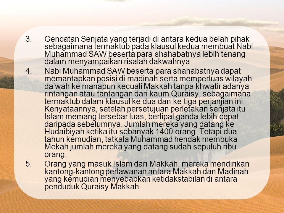 3.Gencatan Senjata yang terjadi di antara kedua belah pihak sebagaimana termaktub pada klausul kedua membuat Nabi Muhammad SAW beserta para shahabatnya lebih tenang dalam menyampaikan risalah dakwahnya.
