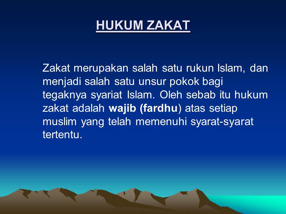 HUKUM ZAKAT Zakat merupakan salah satu rukun Islam, dan menjadi salah satu unsur pokok bagi tegaknya syariat Islam. Oleh sebab itu hukum zakat adalah