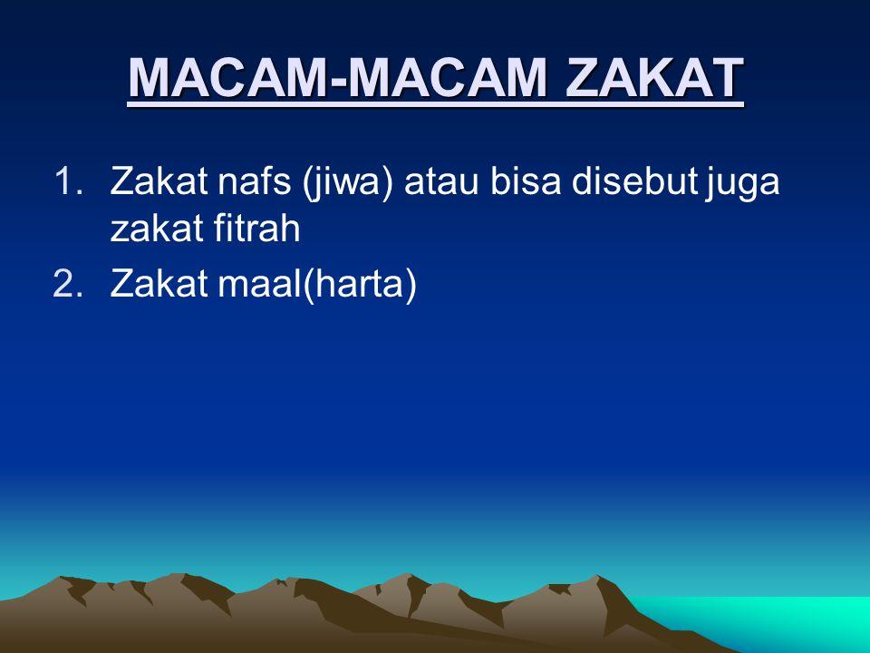 MACAM-MACAM ZAKAT 1.Zakat nafs (jiwa) atau bisa disebut juga zakat fitrah 2.Zakat maal(harta)