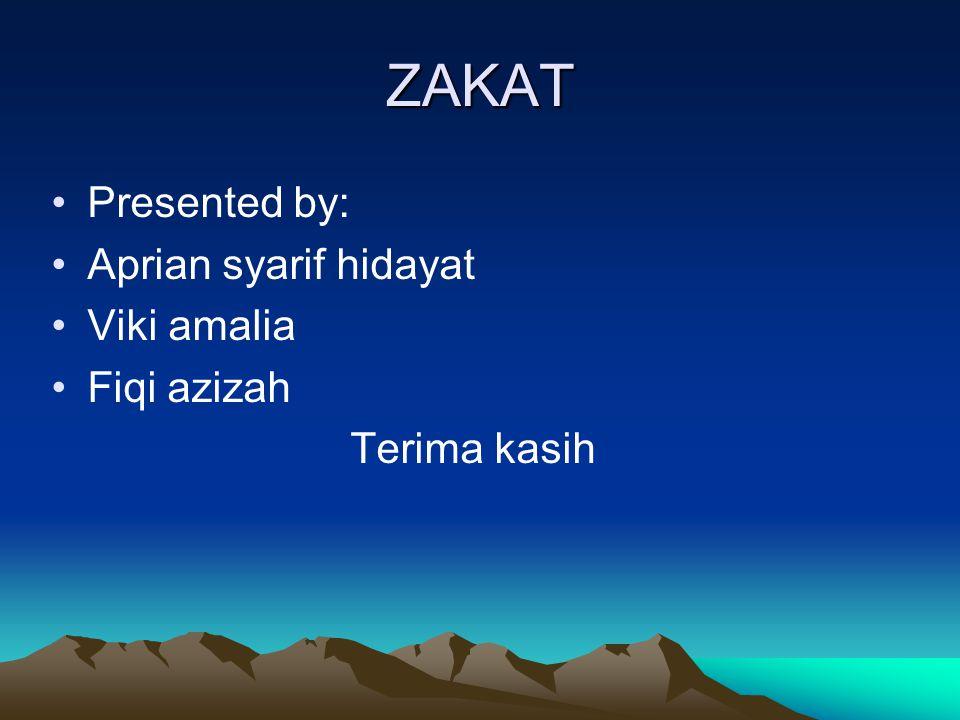 ZAKAT Presented by: Aprian syarif hidayat Viki amalia Fiqi azizah Terima kasih