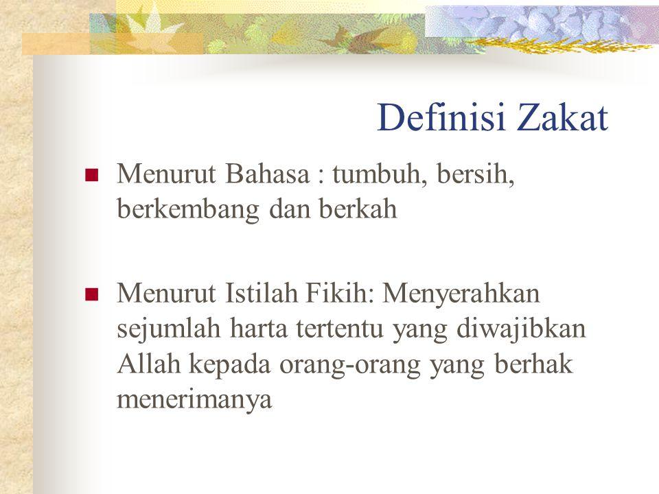 Definisi Zakat Menurut Bahasa : tumbuh, bersih, berkembang dan berkah Menurut Istilah Fikih: Menyerahkan sejumlah harta tertentu yang diwajibkan Allah kepada orang-orang yang berhak menerimanya