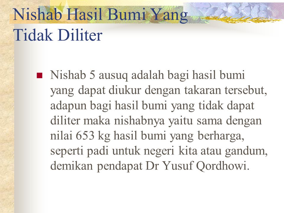Hasil Bumi Yang Harus Dikeluarkan Zakatnya Pendapat yang paling kuat (sebagai mana yang disimpulkan oleh Dr Yusuf Qordhowi) adalah pendapat Imam Abu H