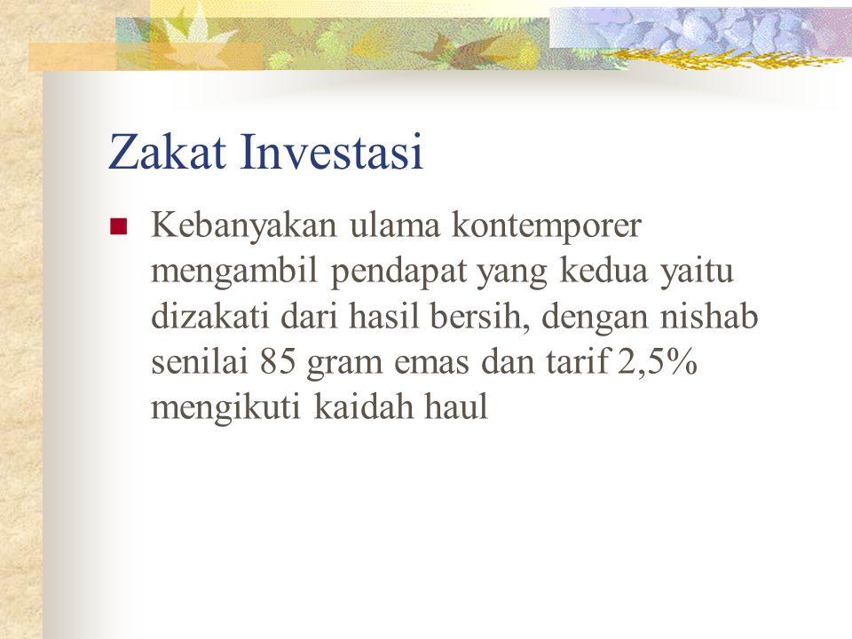 Analogi Zakat Investasi Sebagian ulama Hanbali menganalogikan kedalam zakat perdagangan, dengan tarif 2,5 % dan nishab 85 gram serta sampai haul Sebag