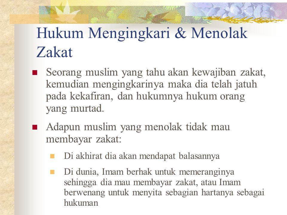 Hukum Mengingkari & Menolak Zakat Seorang muslim yang tahu akan kewajiban zakat, kemudian mengingkarinya maka dia telah jatuh pada kekafiran, dan hukumnya hukum orang yang murtad.