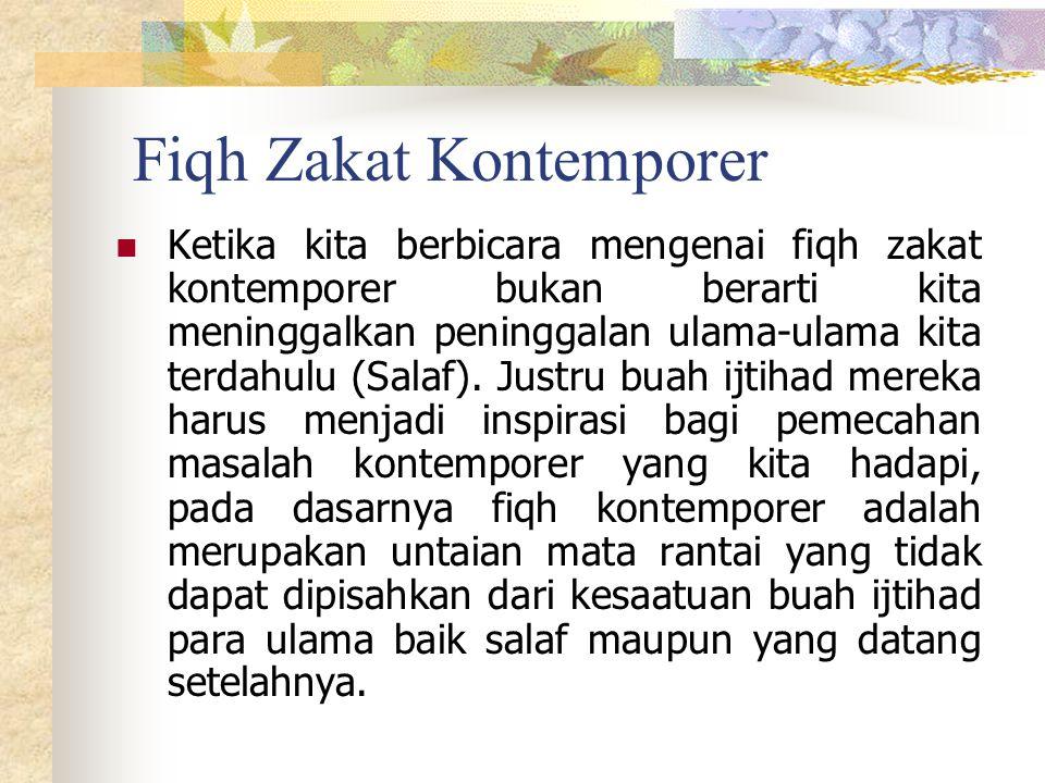 Fiqh Zakat Kontemporer Ketika kita berbicara mengenai fiqh zakat kontemporer bukan berarti kita meninggalkan peninggalan ulama-ulama kita terdahulu (Salaf).
