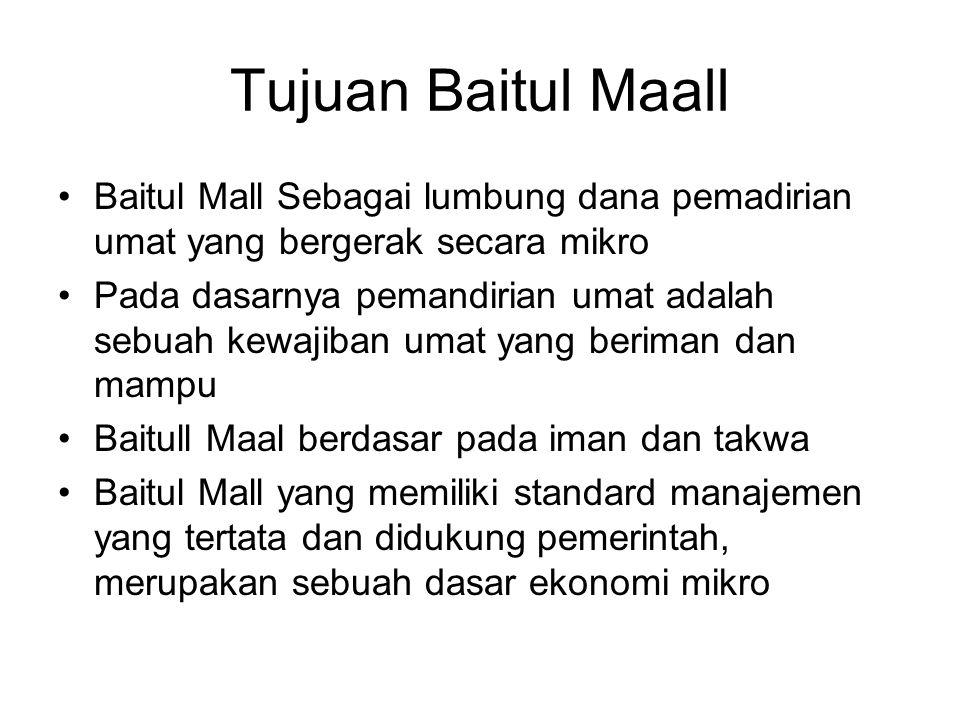 Tujuan Baitul Maall Baitul Mall Sebagai lumbung dana pemadirian umat yang bergerak secara mikro Pada dasarnya pemandirian umat adalah sebuah kewajiban