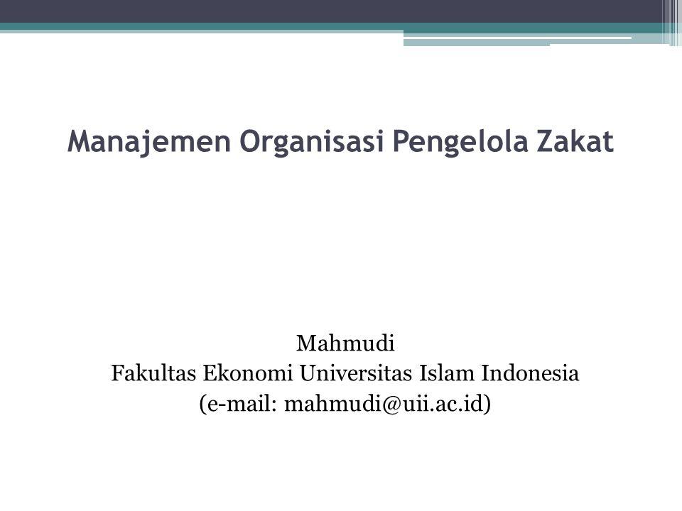 Manajemen Organisasi Pengelola Zakat Mahmudi Fakultas Ekonomi Universitas Islam Indonesia (e-mail: mahmudi@uii.ac.id)