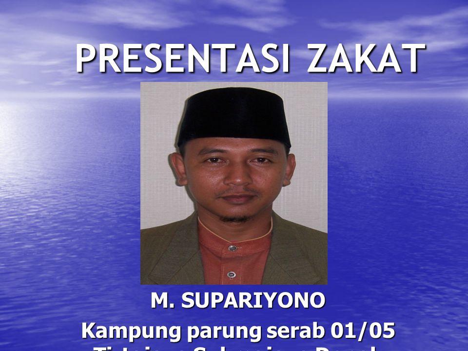 PRESENTASI ZAKAT M. SUPARIYONO Kampung parung serab 01/05 Tirtajaya Sukmajaya Depok 081317340135