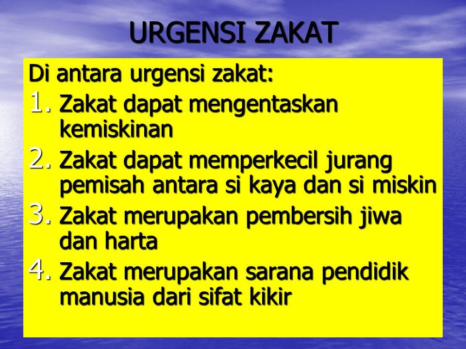 URGENSI ZAKAT Di antara urgensi zakat: 1.Z akat dapat mengentaskan kemiskinan 2.