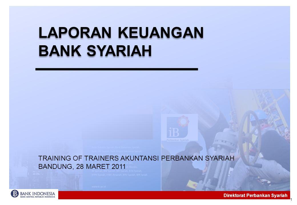 1 LAPORAN KEUANGAN BANK SYARIAH Direktorat Perbankan Syariah TRAINING OF TRAINERS AKUNTANSI PERBANKAN SYARIAH BANDUNG, 28 MARET 2011