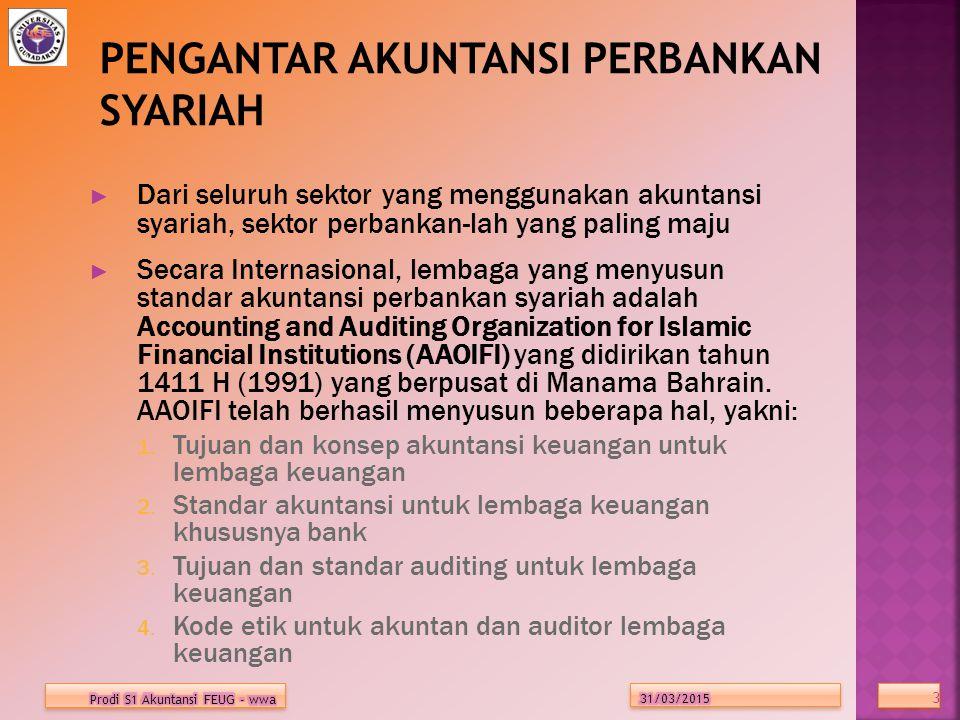 ► Dari seluruh sektor yang menggunakan akuntansi syariah, sektor perbankan-lah yang paling maju ► Secara Internasional, lembaga yang menyusun standar akuntansi perbankan syariah adalah Accounting and Auditing Organization for Islamic Financial Institutions (AAOIFI) yang didirikan tahun 1411 H (1991) yang berpusat di Manama Bahrain.