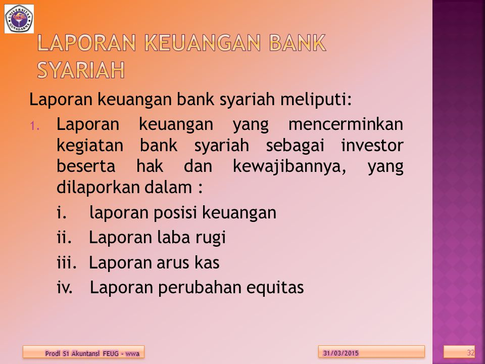 Laporan keuangan bank syariah meliputi: 1.
