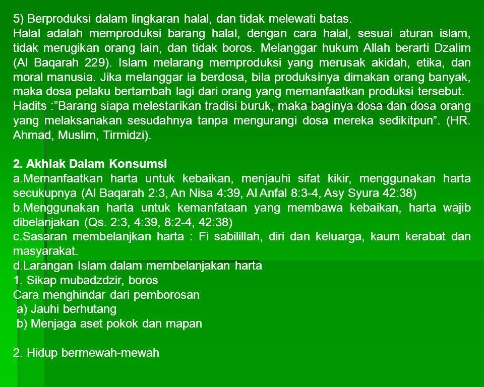 5) Berproduksi dalam lingkaran halal, dan tidak melewati batas. Halal adalah memproduksi barang halal, dengan cara halal, sesuai aturan islam, tidak m