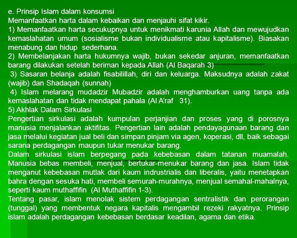 e. Prinsip Islam dalam konsumsi Memanfaatkan harta dalam kebaikan dan menjauhi sifat kikir. 1) Memanfaatkan harta secukupnya untuk menikmati karunia A