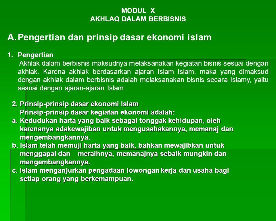 MODUL X AKHLAQ DALAM BERBISNIS A.Pengertian dan prinsip dasar ekonomi islam 1.Pengertian Akhlak dalam berbisnis maksudnya melaksanakan kegiatan bisnis