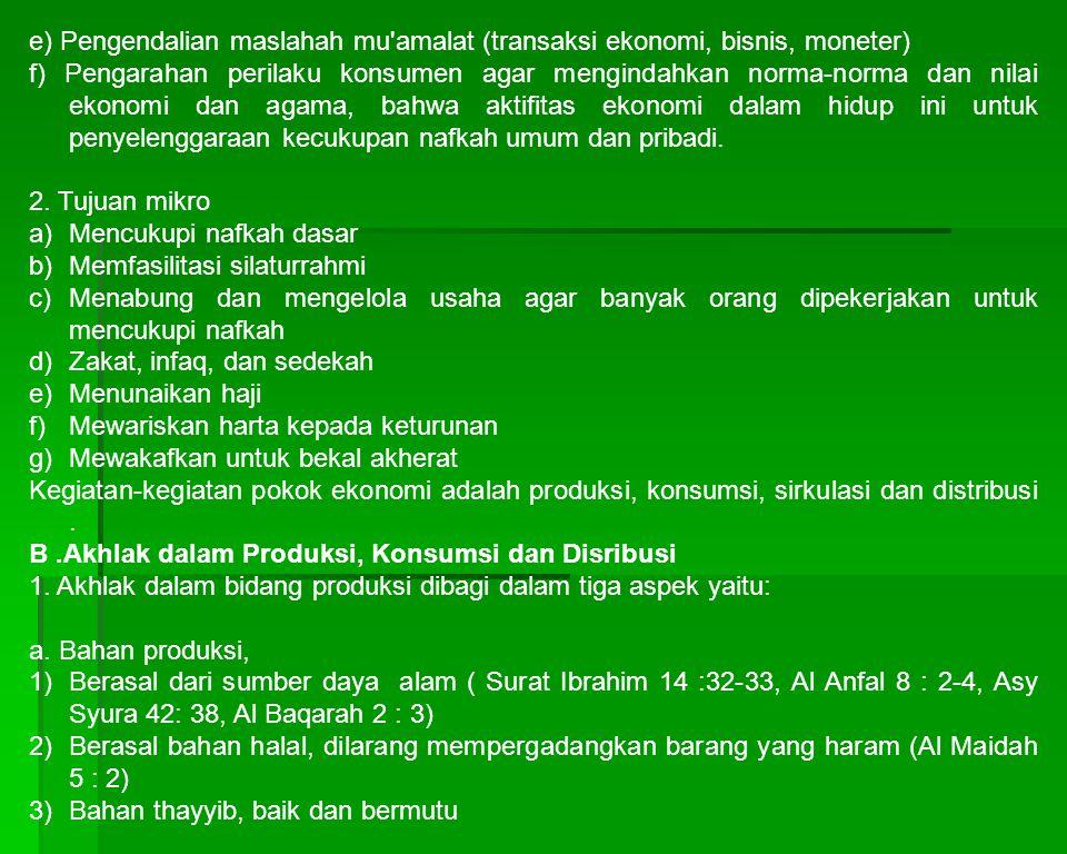 e) Pengendalian maslahah mu'amalat (transaksi ekonomi, bisnis, moneter) f) Pengarahan perilaku konsumen agar mengindahkan norma-norma dan nilai ekonom