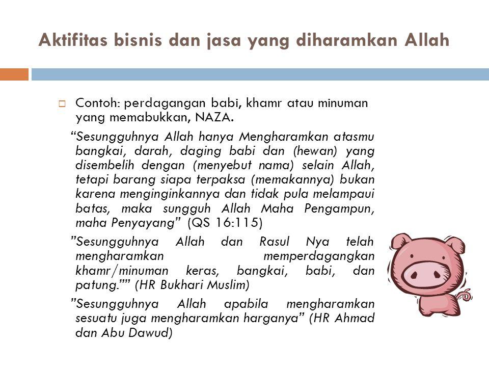"""Aktifitas bisnis dan jasa yang diharamkan Allah  Contoh: perdagangan babi, khamr atau minuman yang memabukkan, NAZA. """"Sesungguhnya Allah hanya Mengha"""
